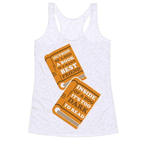 Outside of a Dog a Book is a Man's Best Friend Racerback Tank Top