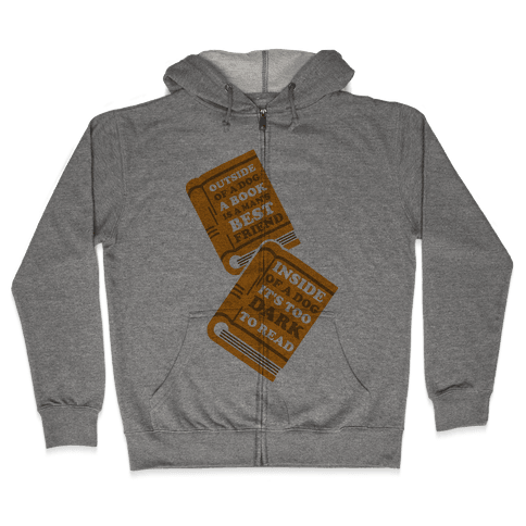 Outside of a Dog a Book is a Man's Best Friend Zip Hoodie