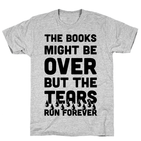 The Books Might Be Over But the Tears Run Forever Mens T-Shirt