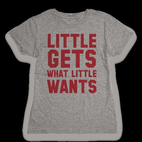 Little Gets What Little Wants Womens T-Shirt