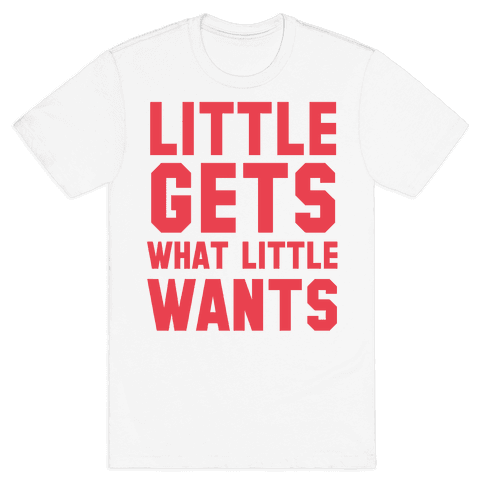 Little Gets What Little Wants Mens T-Shirt