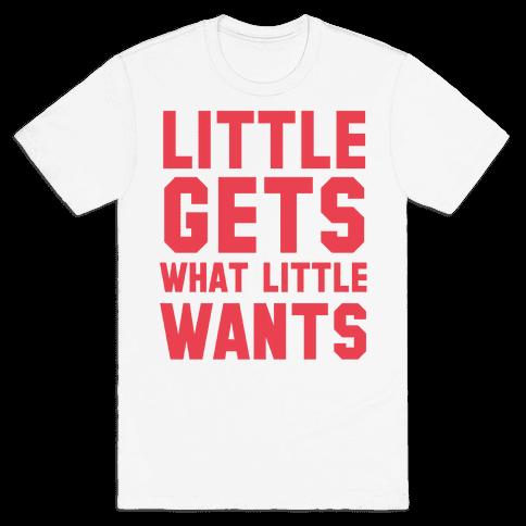 Little Gets What Little Wants Mens T-Shirt