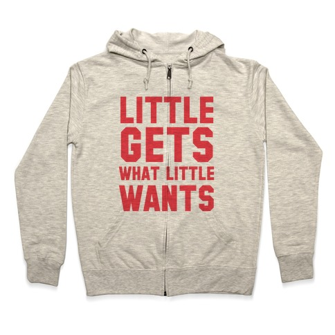 Little Gets What Little Wants Zip Hoodie