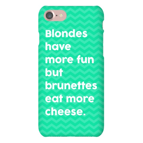 Brunettes Eat More Cheese Phone Case