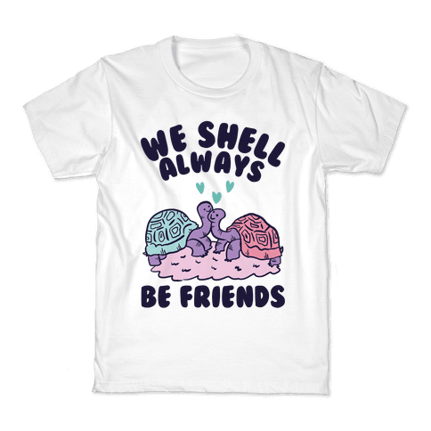 We Shell Always Be Friends Kids T-Shirt