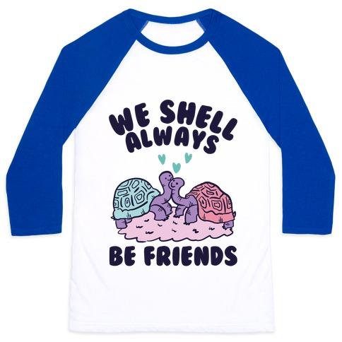 We Shell Always Be Friends Baseball Tee