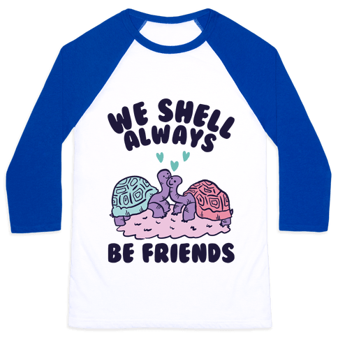 We Shell Always Be Friends Baseball Tee