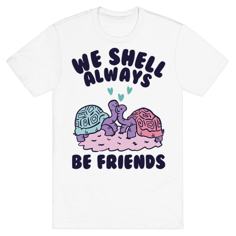 We Shell Always Be Friends Mens T-Shirt