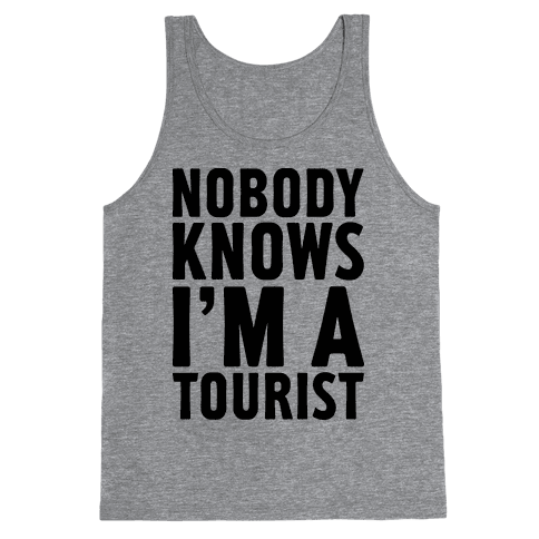 Nobody Knows I'm a Tourist Tank Top