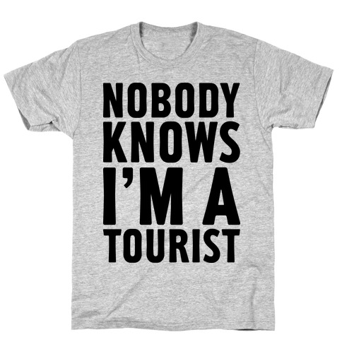 Nobody Knows I'm a Tourist T-Shirt