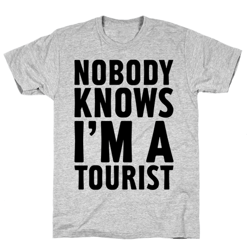 Nobody Knows I'm a Tourist Mens T-Shirt