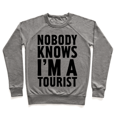 Nobody Knows I'm a Tourist Pullover
