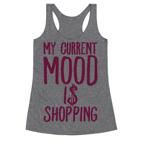 My Current Mood Is Shopping Racerback Tank Top