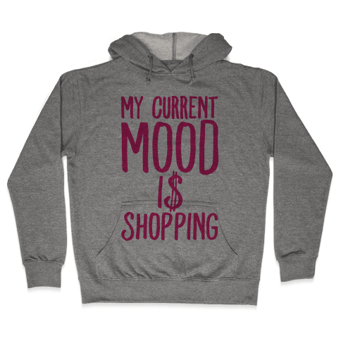 My Current Mood Is Shopping Hooded Sweatshirt