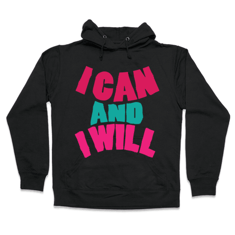 I Can And I Will Hooded Sweatshirt