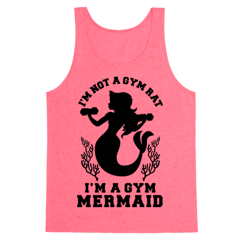 I'm Not a Gym Rat I'm a Gym Mermaid Tank Top