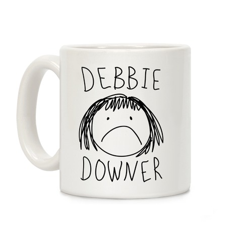 Debbie Downer Coffee Mug