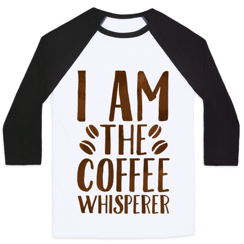 I Am The Coffee Whisperer  Baseball Tee