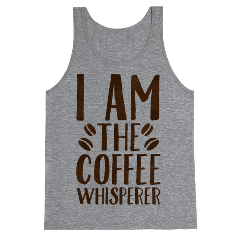 I Am The Coffee Whisperer  Tank Top