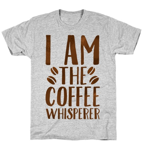 I Am The Coffee Whisperer T-Shirt