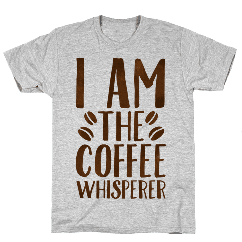 I Am The Coffee Whisperer  Mens T-Shirt