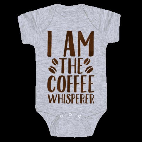 I Am The Coffee Whisperer  Baby Onesy