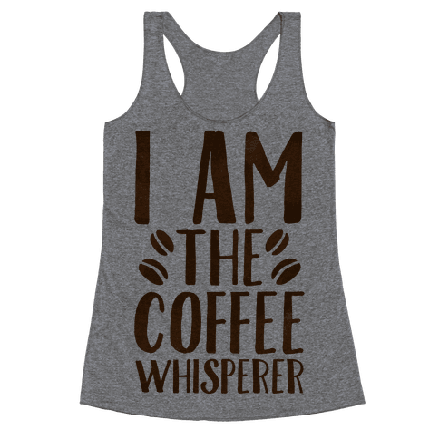 I Am The Coffee Whisperer  Racerback Tank Top