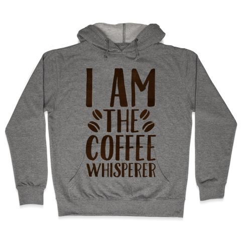 I Am The Coffee Whisperer Hooded Sweatshirt