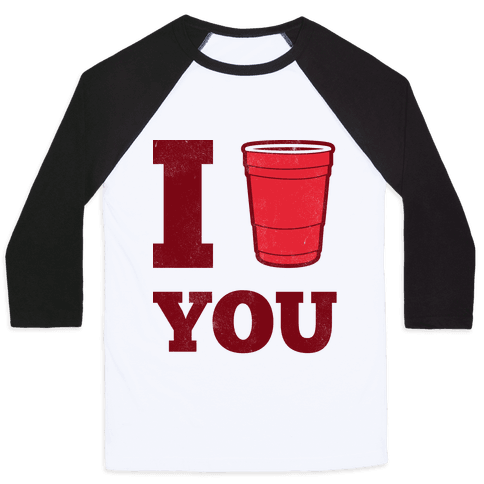 I Solo Cup You Baseball Tee