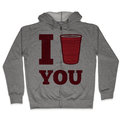 I Solo Cup You Zip Hoodie
