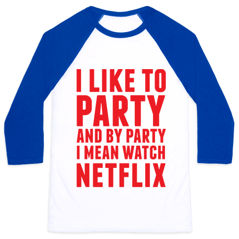 I Like To Party and By Party I Mean Watch Netflix Baseball Tee