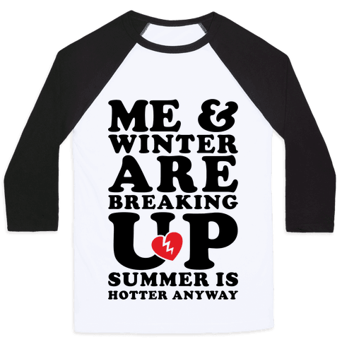 Me And Winter Are Breaking Up Baseball Tee