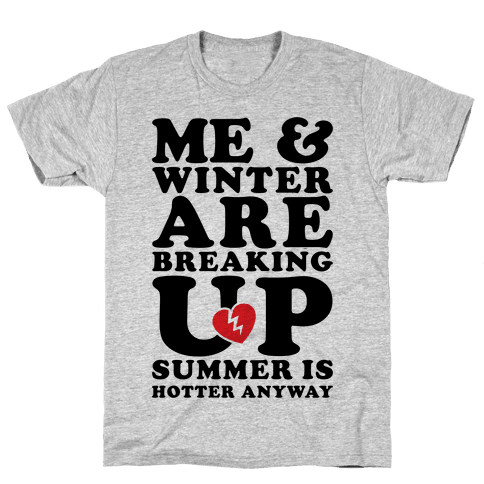 Me And Winter Are Breaking Up Mens T-Shirt