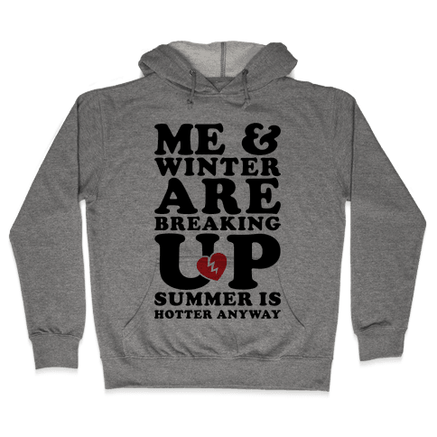 Me And Winter Are Breaking Up Hooded Sweatshirt
