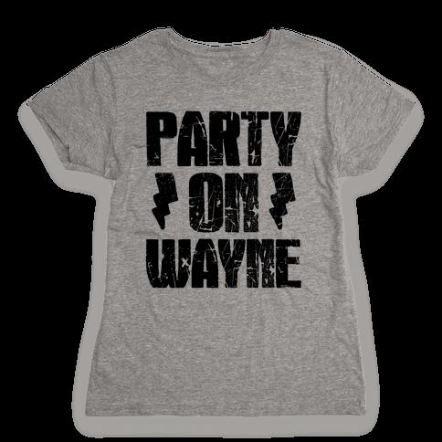 Party On (Wayne & Garth Part 1) Womens T-Shirt