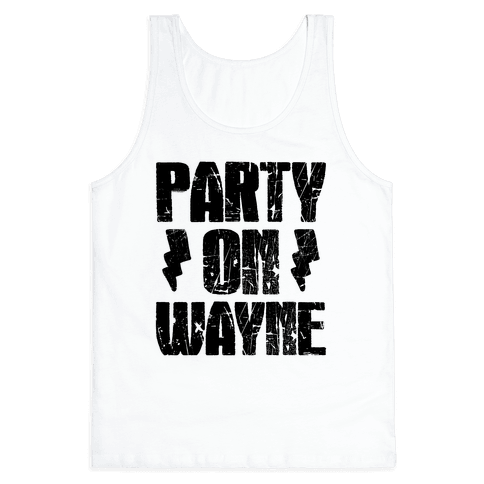 Party On (Wayne & Garth Part 1) Tank Top