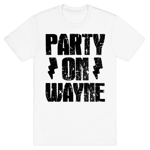 Party On (Wayne & Garth Part 1) Mens T-Shirt