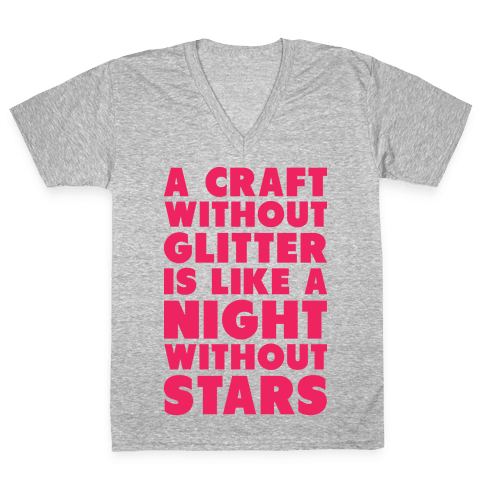 A Craft Without Glitter is Like a Night Without Stars V-Neck Tee Shirt