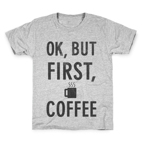 Okay, But First, Coffee  Kids T-Shirt
