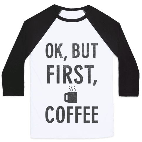 Okay, But First, Coffee  Baseball Tee