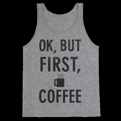 Okay, But First, Coffee  Tank Top