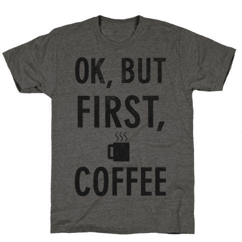 Okay, But First, Coffee