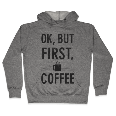 Okay, But First, Coffee  Hooded Sweatshirt
