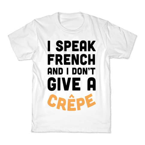 I Speak French And I Don't Give A Crepe Kids T-Shirt