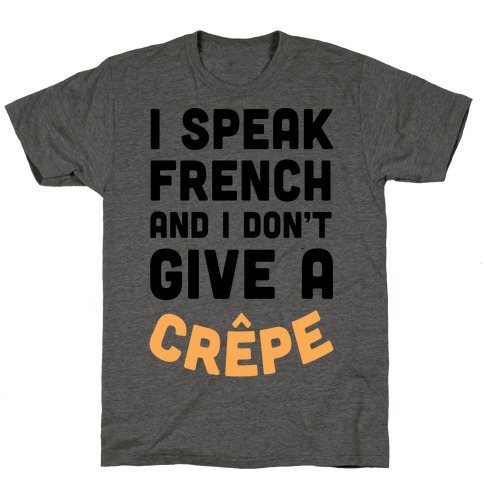 I Speak French And I Don't Give A Crepe T-Shirt