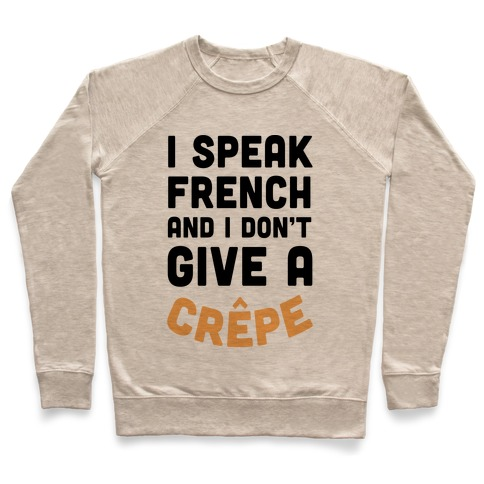 I Speak French And I Don't Give A Crepe Pullover