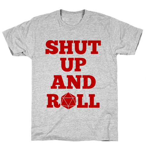 Shut Up And Roll Mens T-Shirt