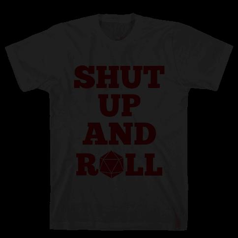 Shut Up And Roll Mens T-Shirt