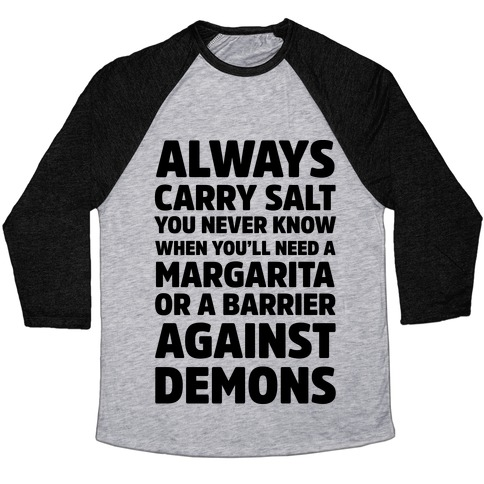 Always Carry Salt You Never Know When You'll Need A Margarita Or A Barrier Against Demons Baseball Tee
