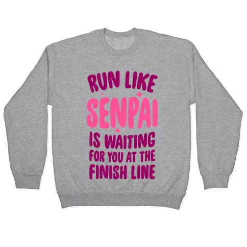 Run Like Senpai Is Waiting For You At The Finish Line Pullover